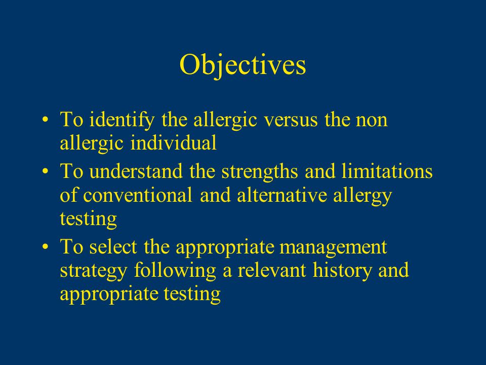 Objectives To identify the allergic versus the non allergic individual To understand the strengths and limitations of conventional and alternative all