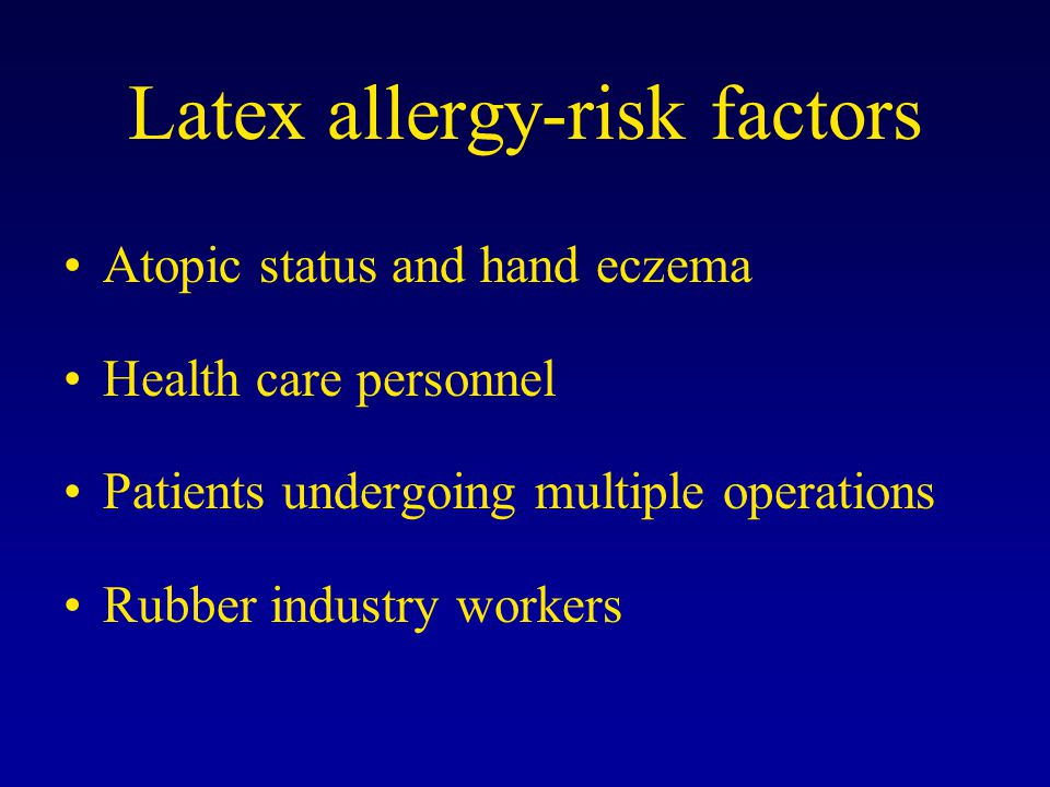 Latex allergy-risk factors Atopic status and hand eczema Health care personnel Patients undergoing multiple operations Rubber industry workers
