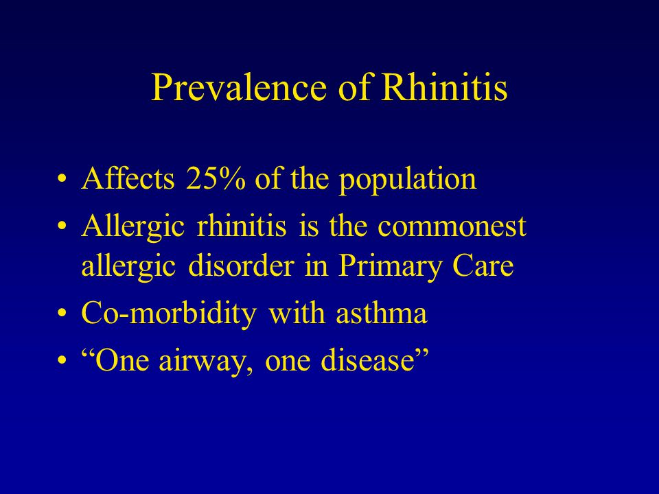 Prevalence of Rhinitis Affects 25% of the population Allergic rhinitis is the commonest allergic disorder in Primary Care Co-morbidity with asthma One airway, one disease