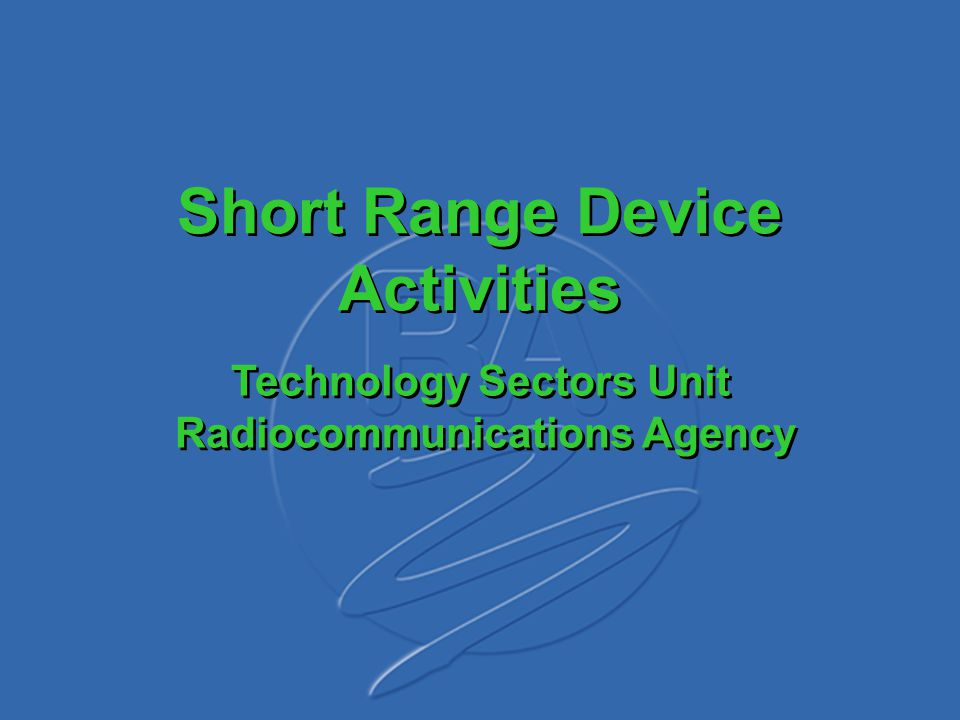 Short Range Device Activities Technology Sectors Unit Radiocommunications Agency