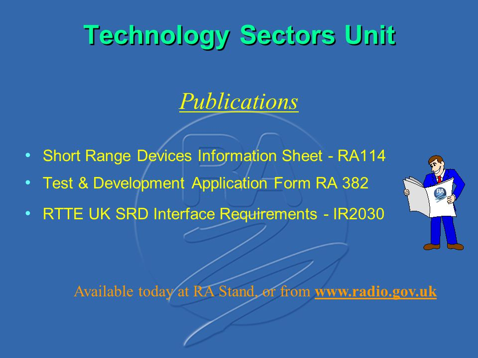 Technology Sectors Unit Short Range Devices Information Sheet - RA114 Test & Development Application Form RA 382 RTTE UK SRD Interface Requirements -