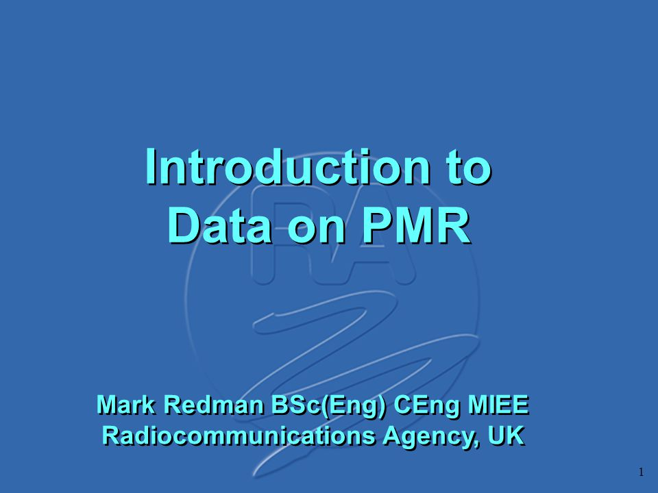 1 Introduction to Data on PMR Mark Redman BSc(Eng) CEng MIEE Radiocommunications Agency, UK