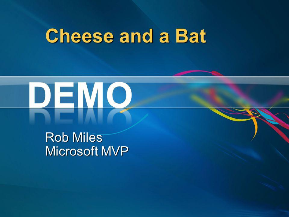 Cheese and a Bat Rob Miles Microsoft MVP