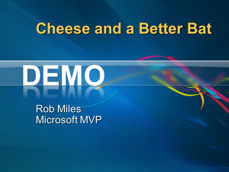 Cheese and a Better Bat Rob Miles Microsoft MVP