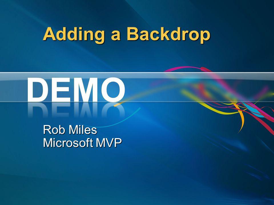 Adding a Backdrop Rob Miles Microsoft MVP