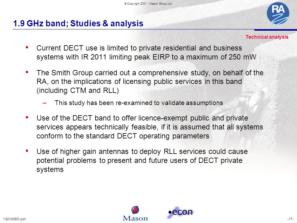-17-Y32X006O.ppt © Copyright 2001 - Mason Group Ltd 1.9 GHz band; Studies & analysis Current DECT use is limited to private residential and business s