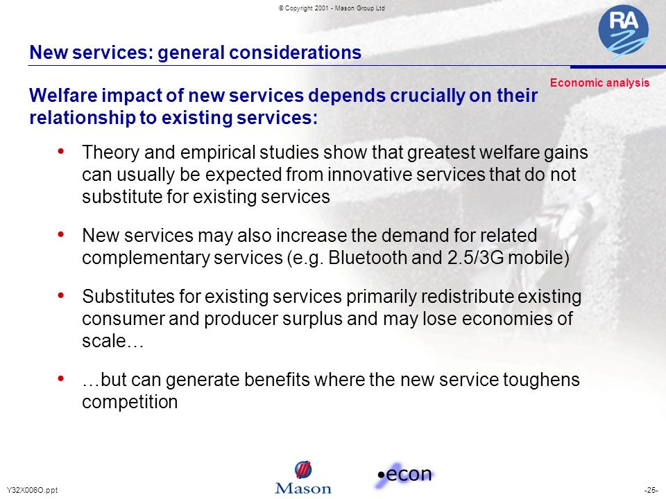-25-Y32X006O.ppt © Copyright 2001 - Mason Group Ltd New services: general considerations Theory and empirical studies show that greatest welfare gains