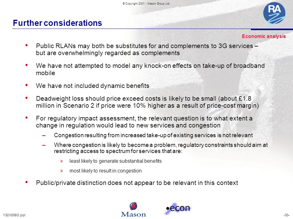 -30-Y32X006O.ppt © Copyright 2001 - Mason Group Ltd Further considerations Public RLANs may both be substitutes for and complements to 3G services – b