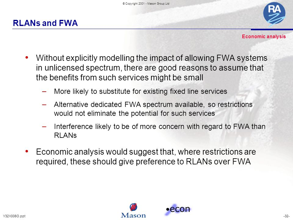 -32-Y32X006O.ppt © Copyright 2001 - Mason Group Ltd RLANs and FWA Without explicitly modelling the impact of allowing FWA systems in unlicensed spectr