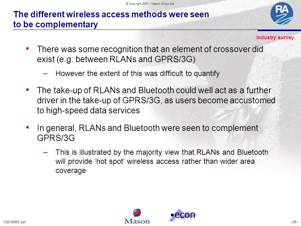 -39-Y32X006O.ppt © Copyright 2001 - Mason Group Ltd The different wireless access methods were seen to be complementary There was some recognition tha