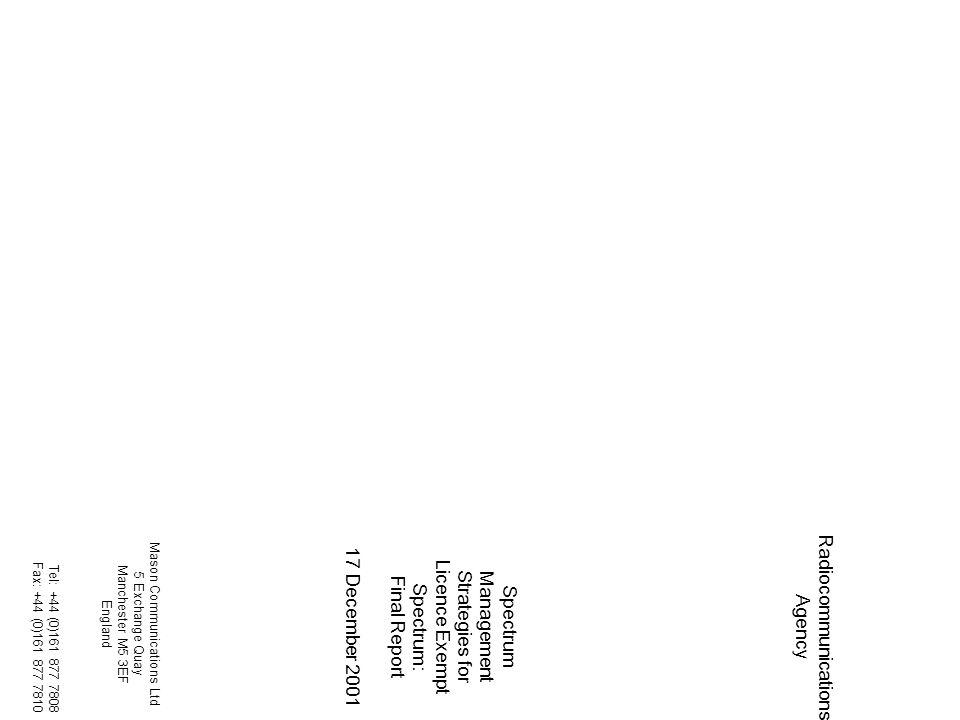 Spectrum Management Strategies for Licence Exempt Spectrum: Final Report 17 December 2001 Tel: +44 (0)161 877 7808 Fax: +44 (0)161 877 7810 Radiocommunications Agency Mason Communications Ltd 5 Exchange Quay Manchester M5 3EF England