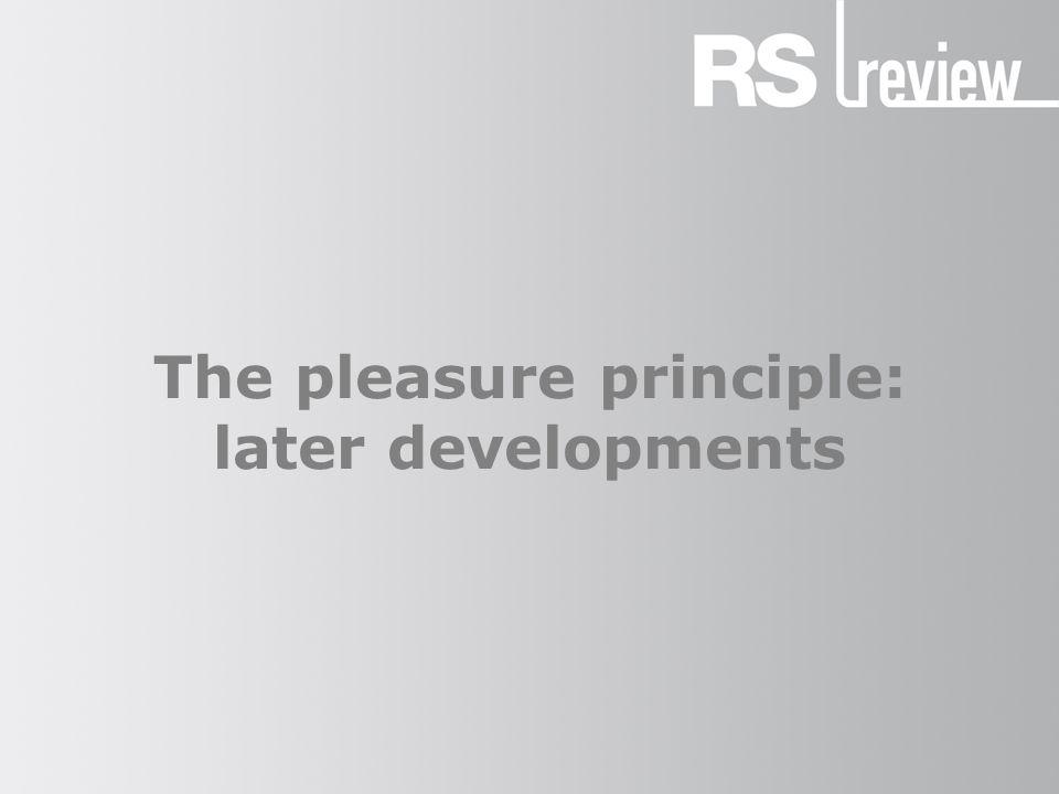 The pleasure principle: later developments