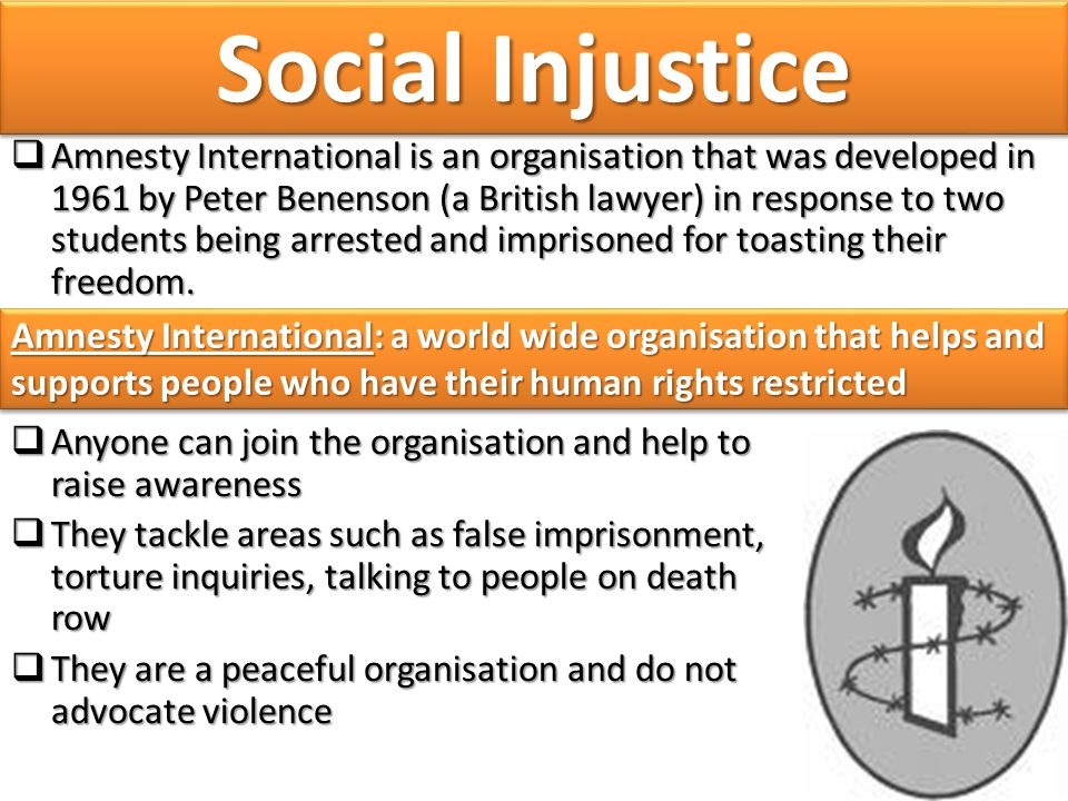  Amnesty International is an organisation that was developed in 1961 by Peter Benenson (a British lawyer) in response to two students being arrested and imprisoned for toasting their freedom.