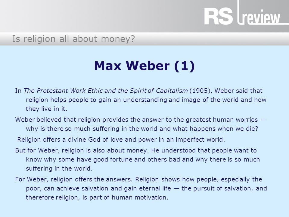 Is religion all about money? Max Weber (1) In The Protestant Work Ethic and the Spirit of Capitalism (1905), Weber said that religion helps people to