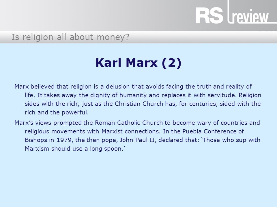 Is religion all about money? Karl Marx (2) Marx believed that religion is a delusion that avoids facing the truth and reality of life. It takes away t