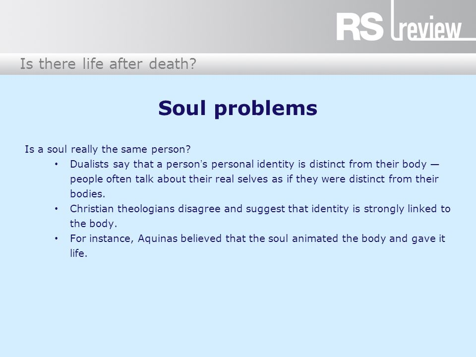 Is there life after death. Soul problems Is a soul really the same person.