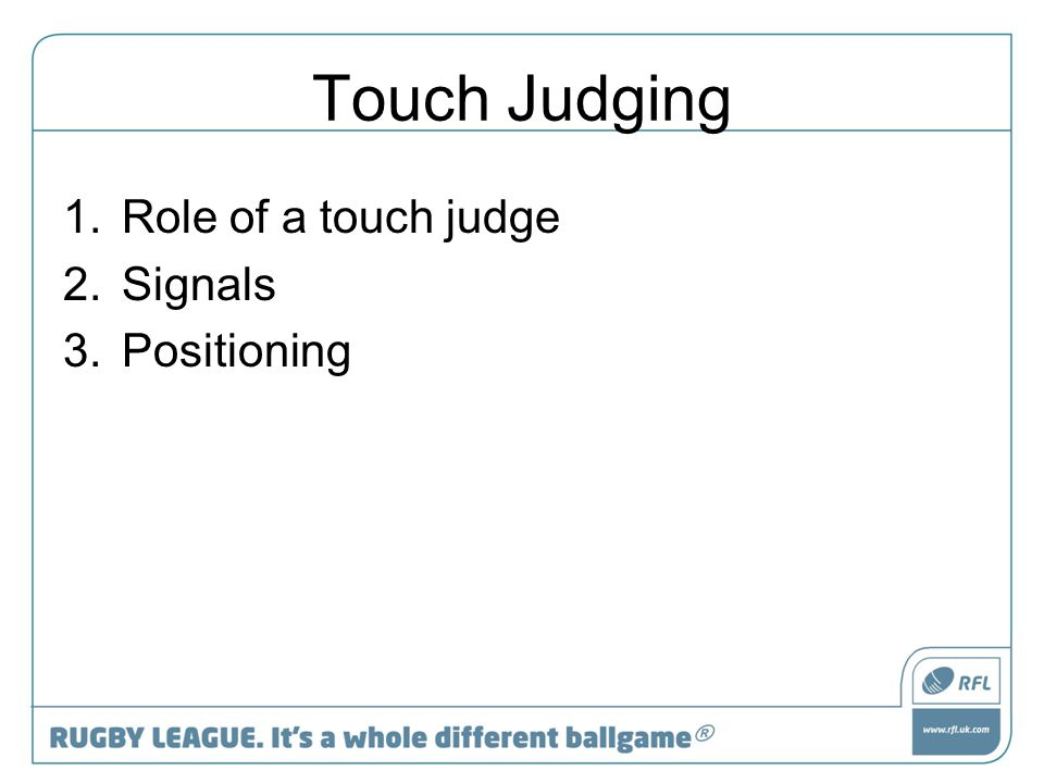 1.Role of a touch judge 2.Signals 3.Positioning