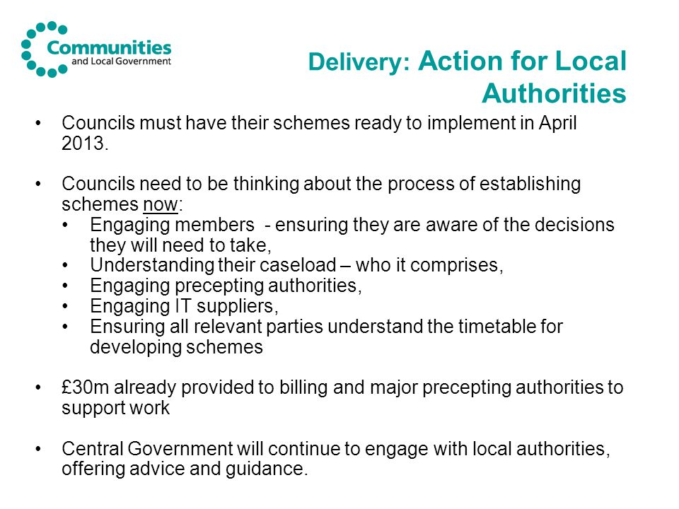 Delivery: Action for Local Authorities Councils must have their schemes ready to implement in April 2013.
