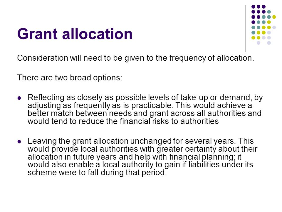 Grant allocation Consideration will need to be given to the frequency of allocation.