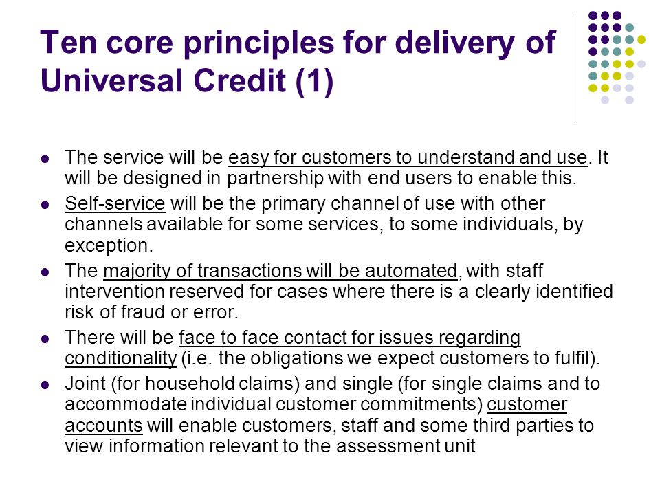 Ten core principles for delivery of Universal Credit (1) The service will be easy for customers to understand and use.