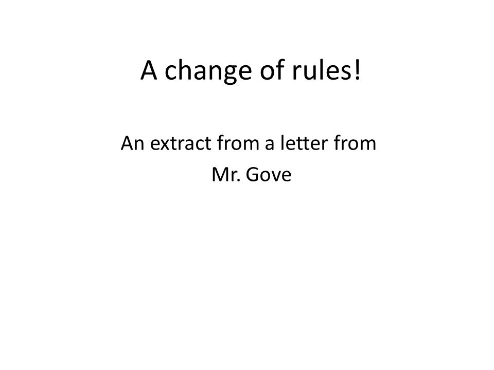 A change of rules! An extract from a letter from Mr. Gove
