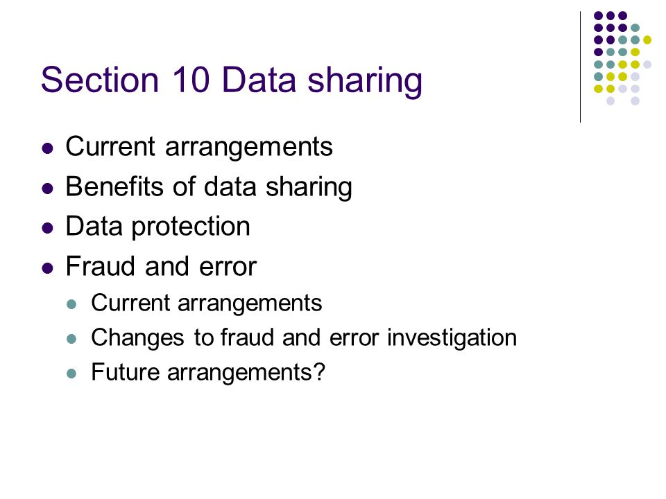 Section 10 Data sharing Current arrangements Benefits of data sharing Data protection Fraud and error Current arrangements Changes to fraud and error investigation Future arrangements