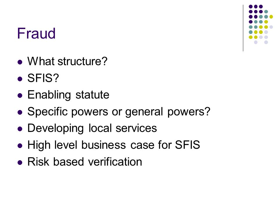 Fraud What structure.SFIS. Enabling statute Specific powers or general powers.