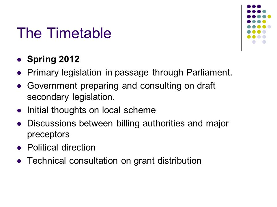 The Timetable Spring 2012 Primary legislation in passage through Parliament.