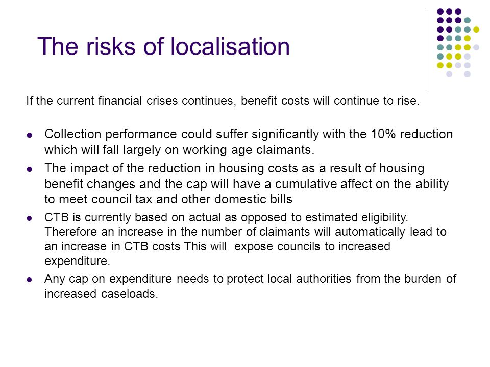 The risks of localisation If the current financial crises continues, benefit costs will continue to rise.