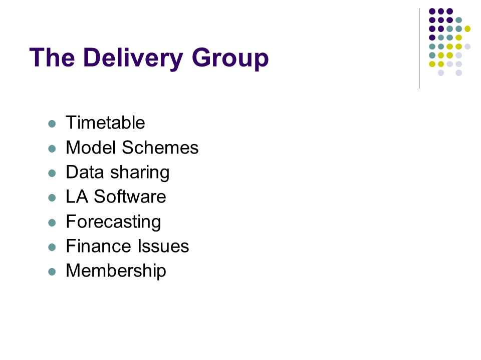 The Delivery Group Timetable Model Schemes Data sharing LA Software Forecasting Finance Issues Membership