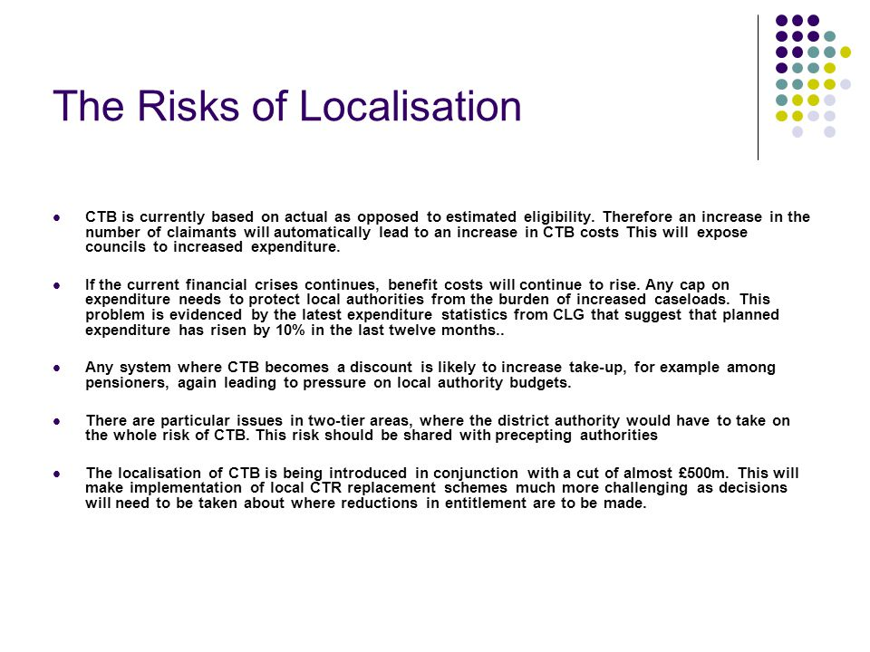 The Risks of Localisation CTB is currently based on actual as opposed to estimated eligibility.