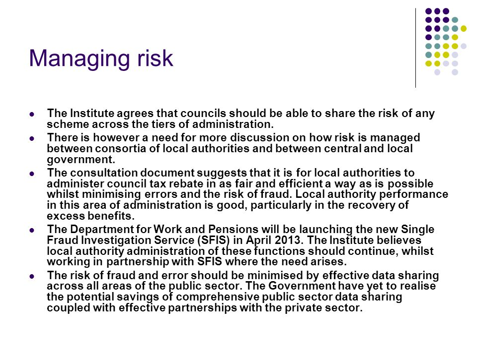 Managing risk The Institute agrees that councils should be able to share the risk of any scheme across the tiers of administration.
