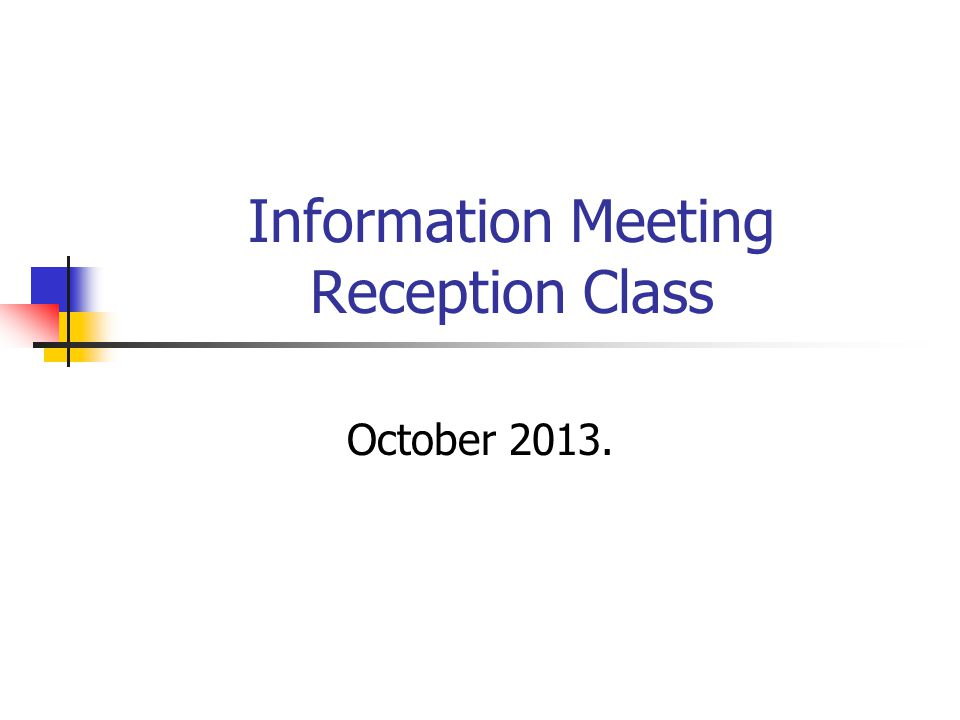 Information Meeting Reception Class October 2013.