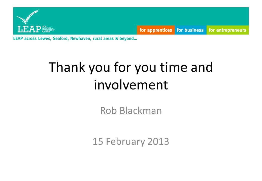 Thank you for you time and involvement Rob Blackman 15 February 2013