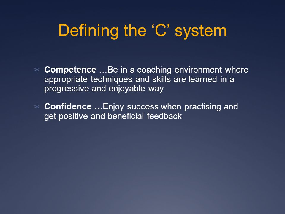 The 'C' system  Connection…Work by themselves and in groups so they enjoy the benefits of team play and working with others.