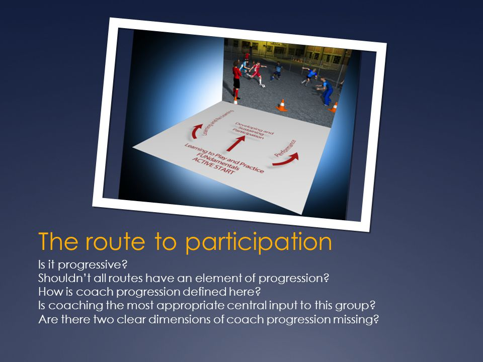 The route to participation Is it progressive. Shouldn't all routes have an element of progression.