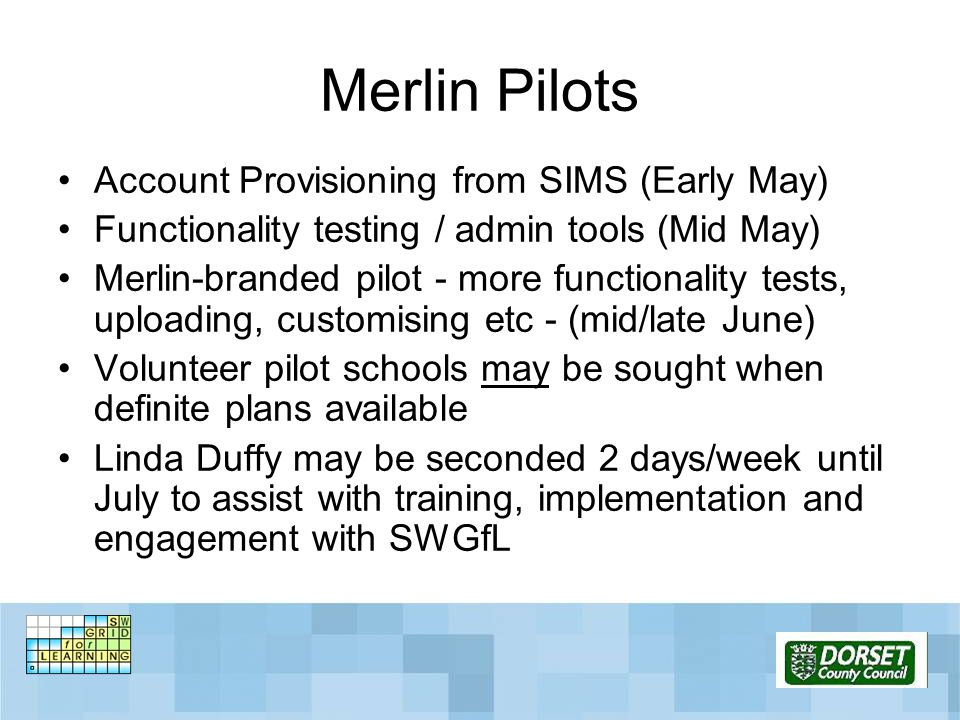Merlin Pilots Account Provisioning from SIMS (Early May) Functionality testing / admin tools (Mid May) Merlin-branded pilot - more functionality tests