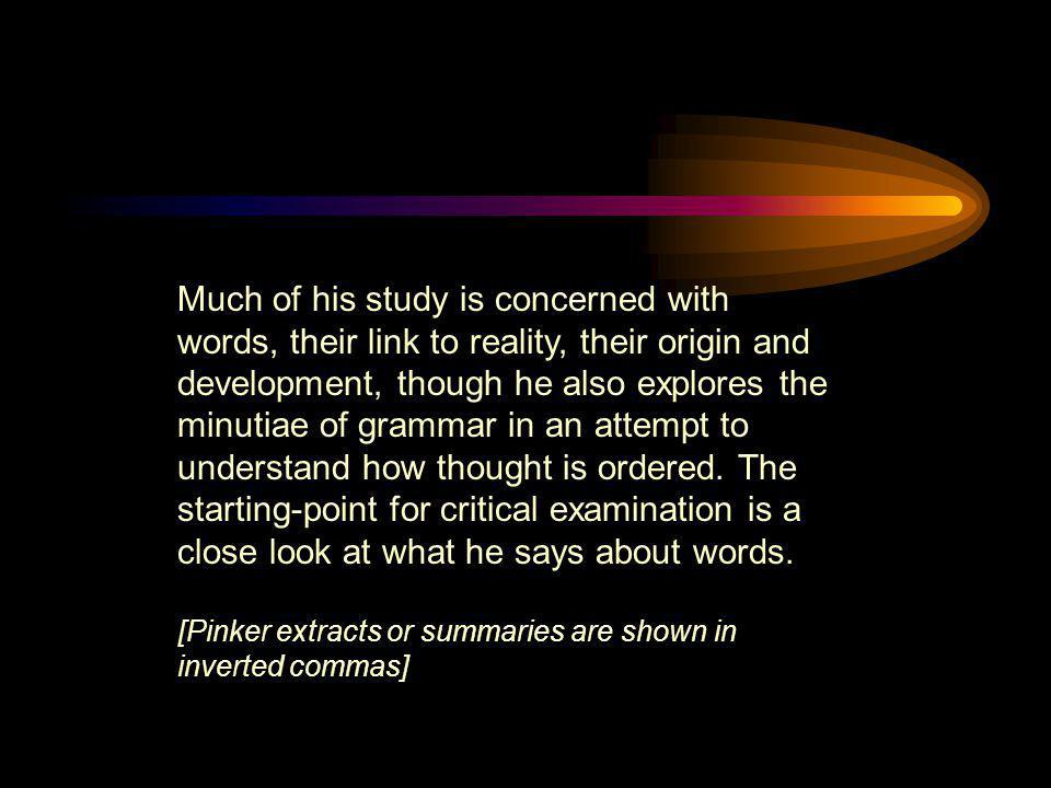 Much of his study is concerned with words, their link to reality, their origin and development, though he also explores the minutiae of grammar in an