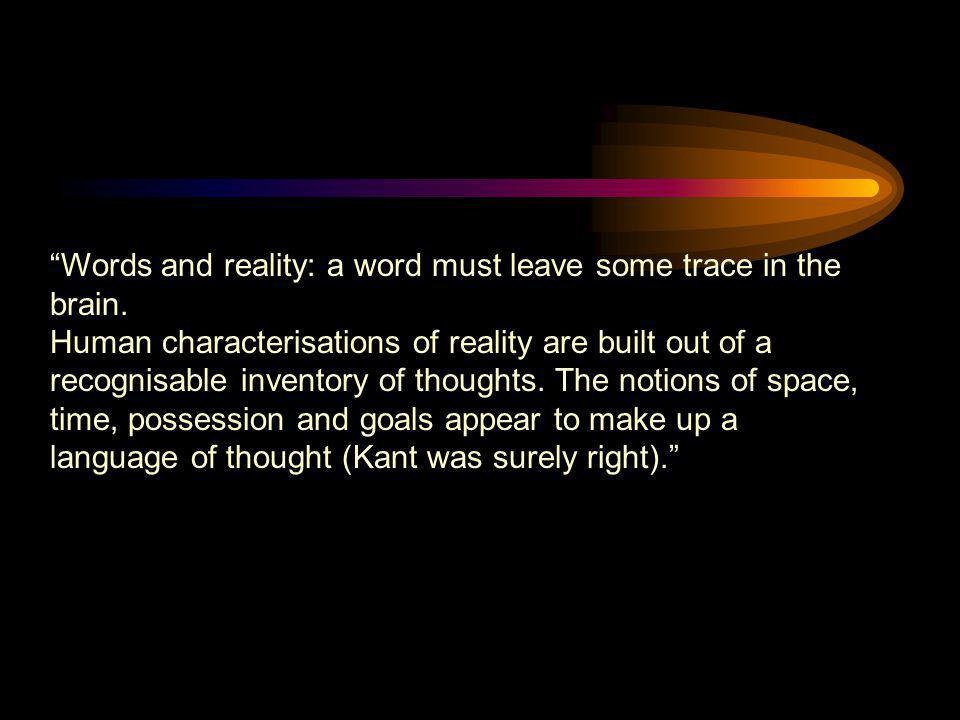 """""""Words and reality: a word must leave some trace in the brain. Human characterisations of reality are built out of a recognisable inventory of thought"""