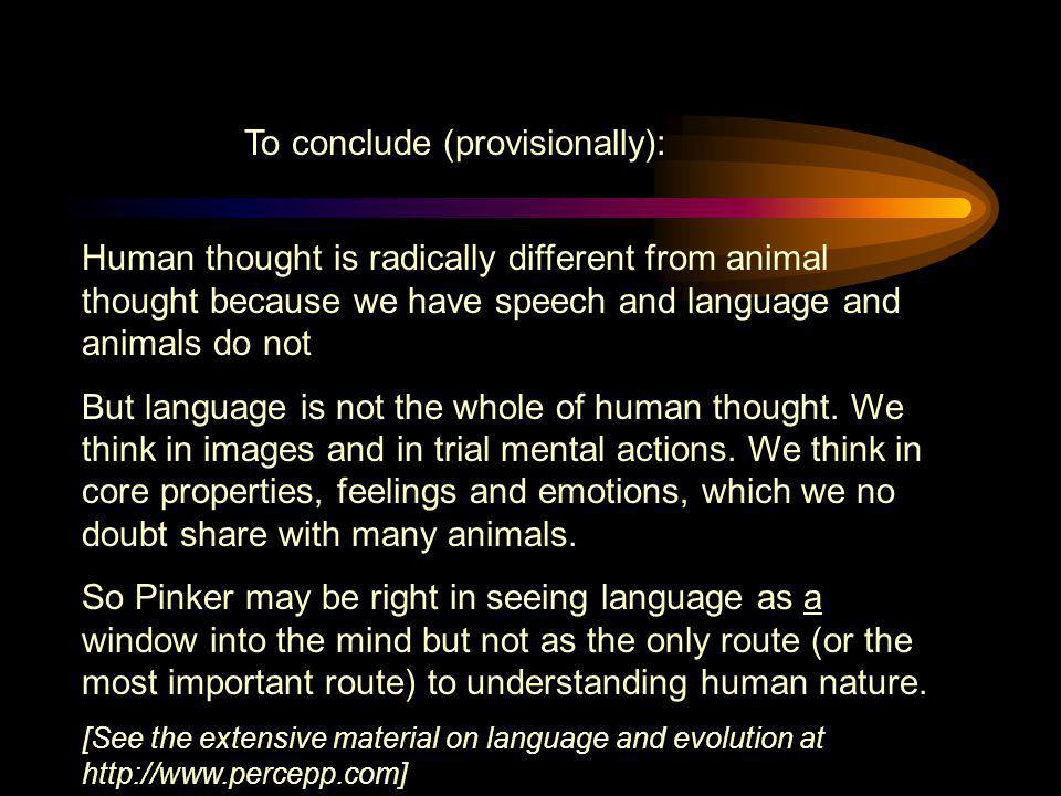 Human thought is radically different from animal thought because we have speech and language and animals do not But language is not the whole of human