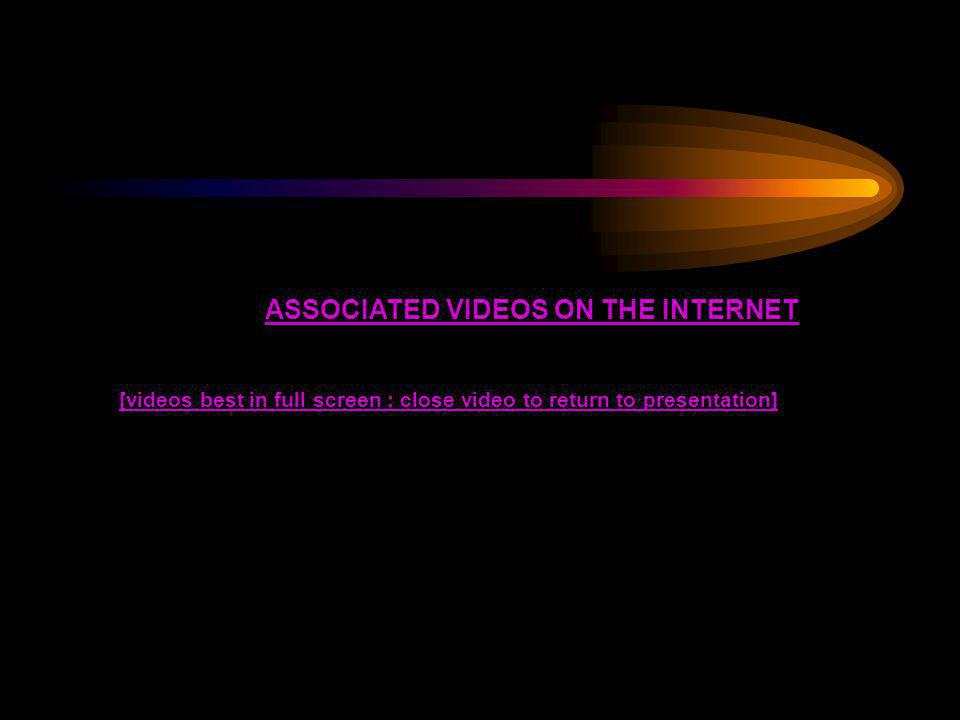 ASSOCIATED VIDEOS ON THE INTERNET [videos best in full screen : close video to return to presentation]
