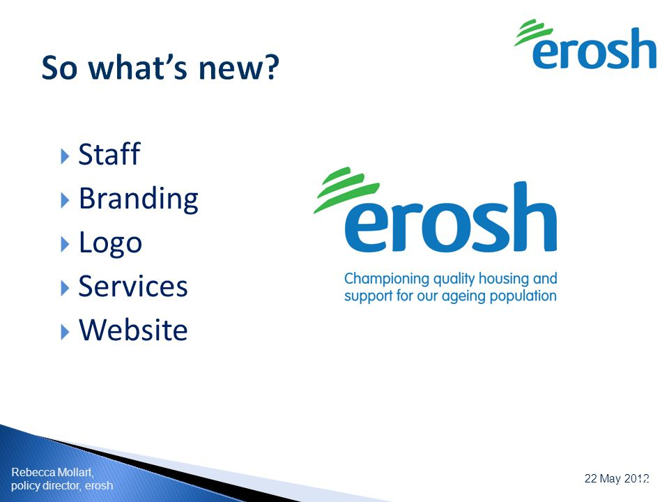 Rebecca Mollart, policy director, erosh 22 May 2012  Staff  Branding  Logo  Services  Website 29March201229March2012
