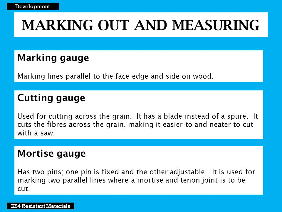 MARKING OUT AND MEASURING Development KS4 Resistant Materials Scribers Used to scratch the surface of metal or plastic lightly.
