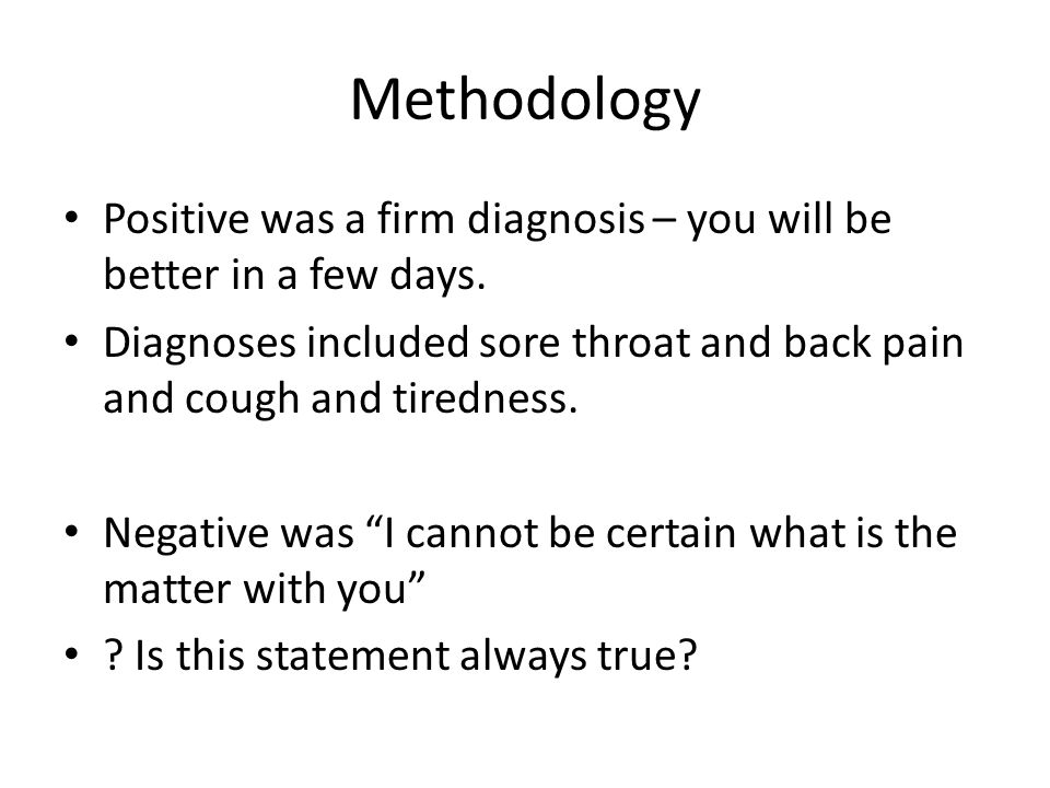 Methodology Positive was a firm diagnosis – you will be better in a few days.