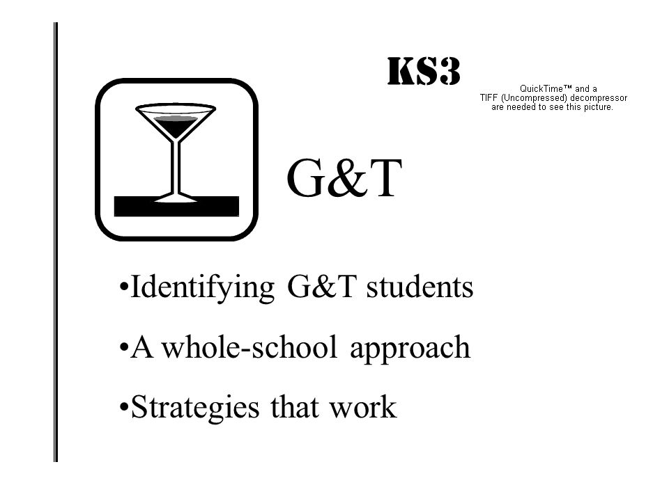 KS3 IMPACT! G&T Identifying G&T students A whole-school approach Strategies that work