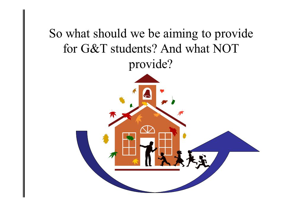 So what should we be aiming to provide for G&T students And what NOT provide