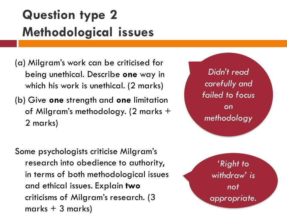 Question type 2 Methodological issues (a) Milgram's work can be criticised for being unethical.