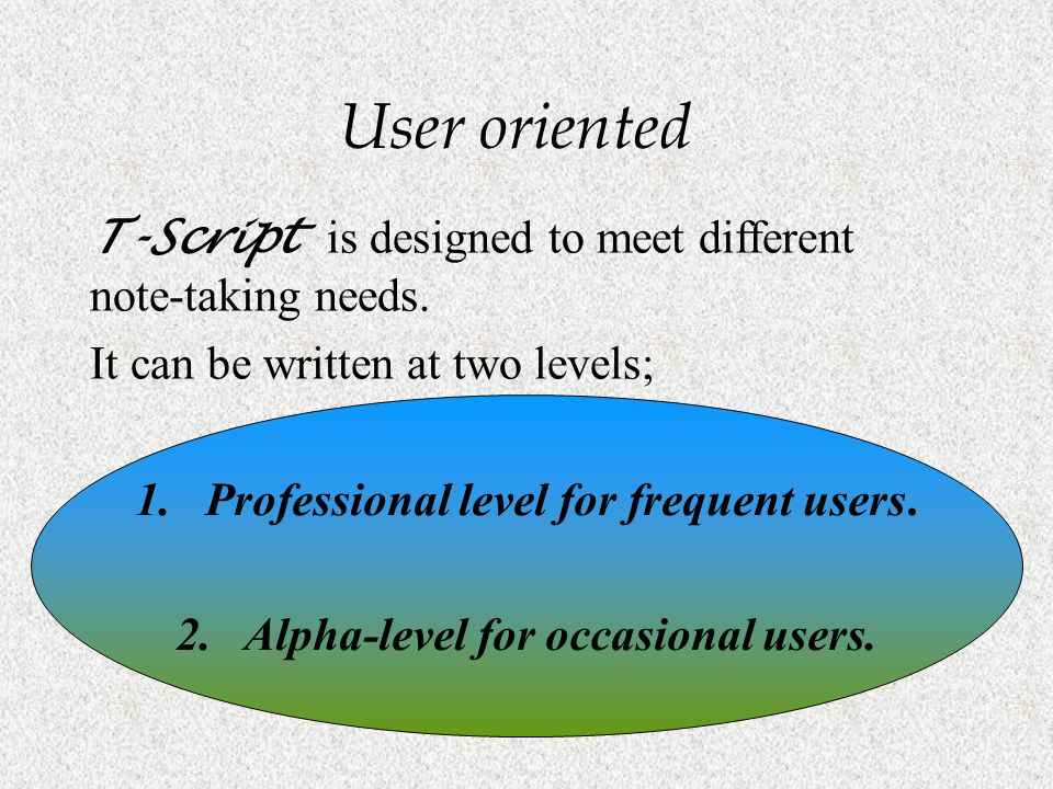 Professional level Alpha script level  One integrated system with  A common core of rules A single integrated system