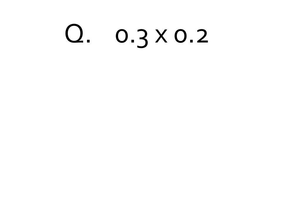 Q. 0.3 x 0.2