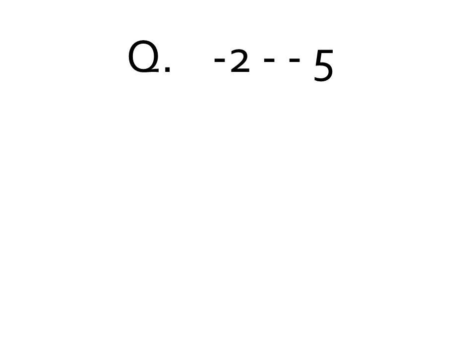 Q. -2 - - 5